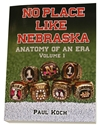 No Place Like Neb: Anatomy of an Era, Vol 1 Nebraska Cornhuskers, NO PLACE LIKE NEBR ANATOMY OF AN ERA VOL 1